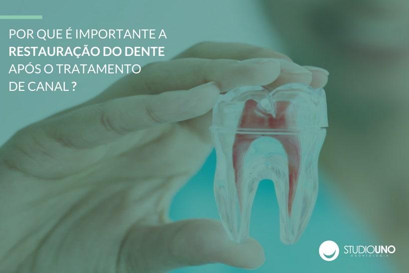 Importância da restauração do dente depois do tratamento de canal - Clínica StudioUno Odontologia - Brasília/DF
